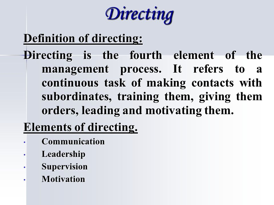 Directing Definition of directing: Directing is the fourth element of the management process.