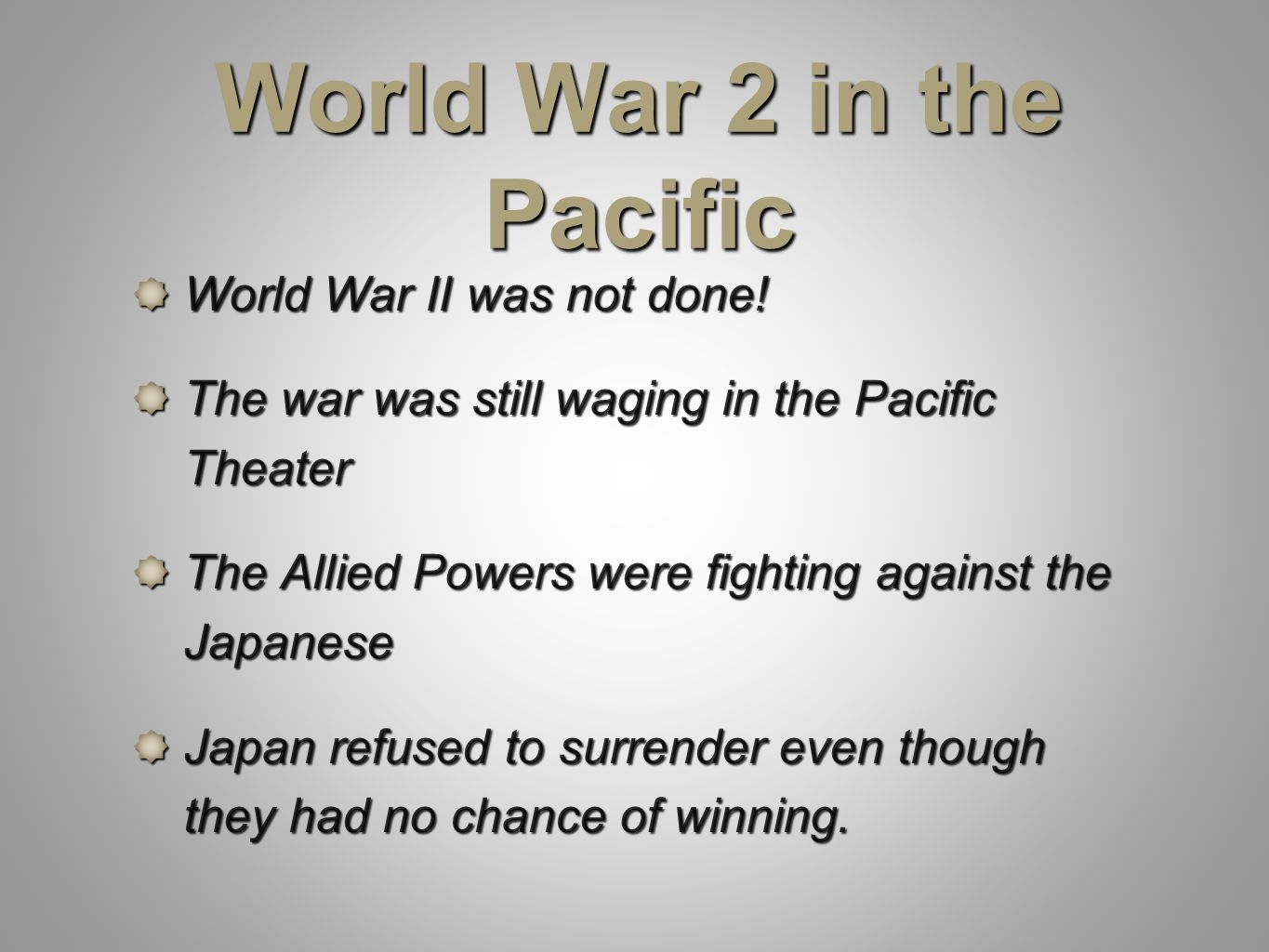 World War 2 in the Pacific World War II was not done.