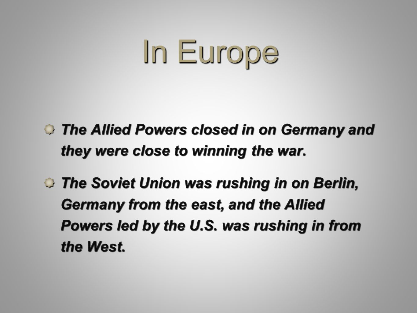 In Europe The Allied Powers closed in on Germany and they were close to winning the war.
