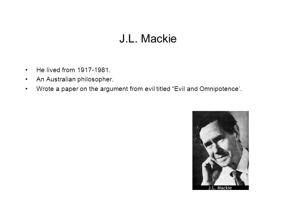 the challenges of religion in jl mackies article evil and omnipotence In the article by p t greach, omnipotence, we are faced with the issue of whether god, by the christian understanding of him, is omnipotent, or almighty, by the true definitions of the word and the english understandings of them.