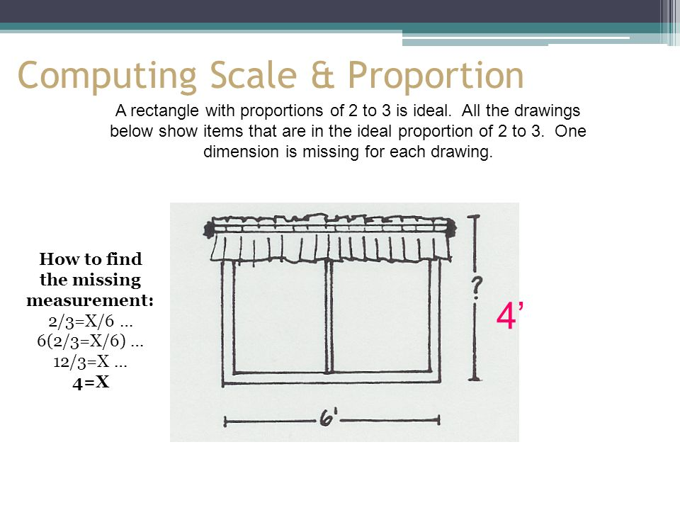 Computing Scale & Proportion A rectangle with proportions of 2 to 3 is ideal.