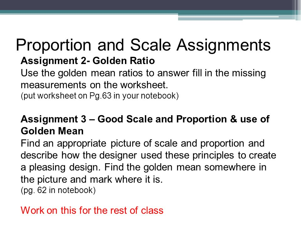 Proportion and Scale Assignments Assignment 2- Golden Ratio Use the golden mean ratios to answer fill in the missing measurements on the worksheet.