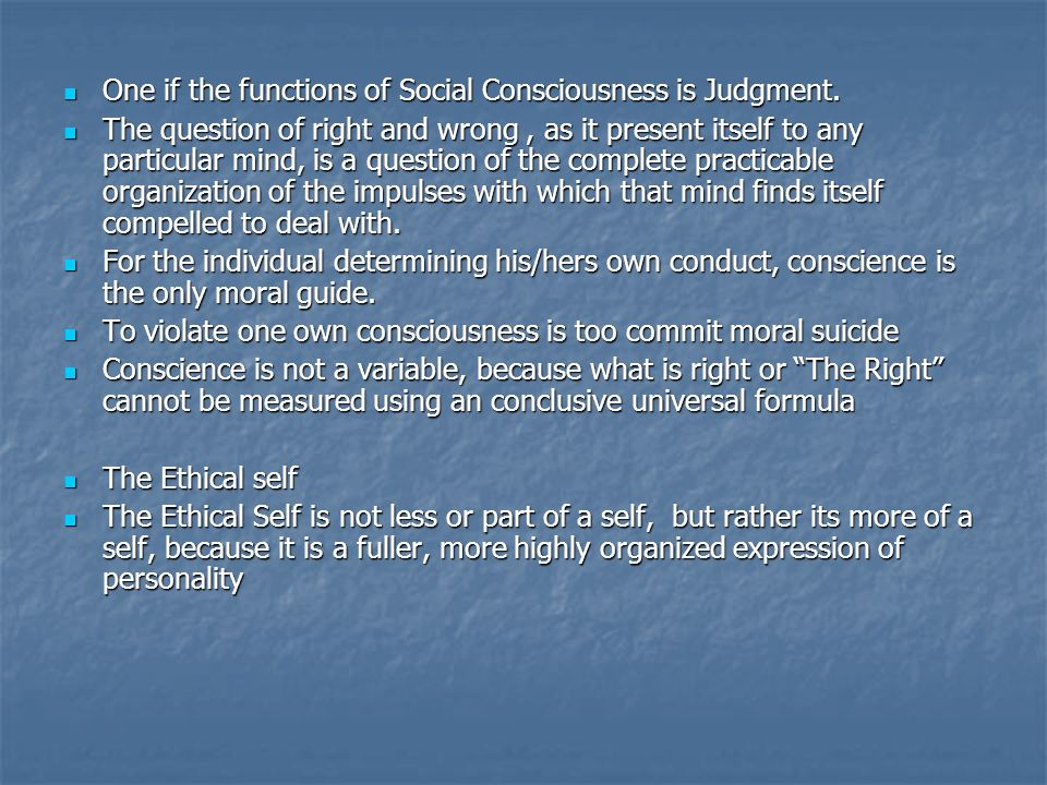 One if the functions of Social Consciousness is Judgment.