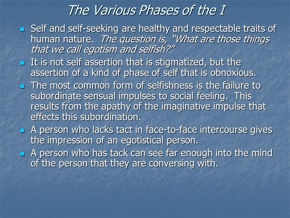 The Various Phases of the I Self and self-seeking are healthy and respectable traits of human nature.