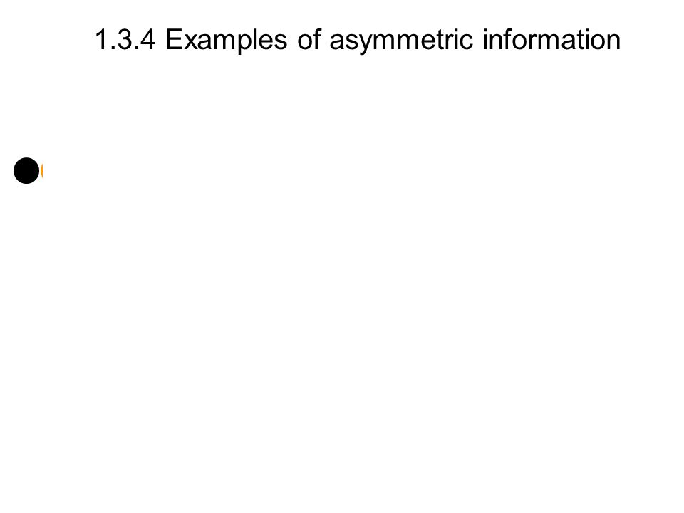 1.3.4 Examples of asymmetric information