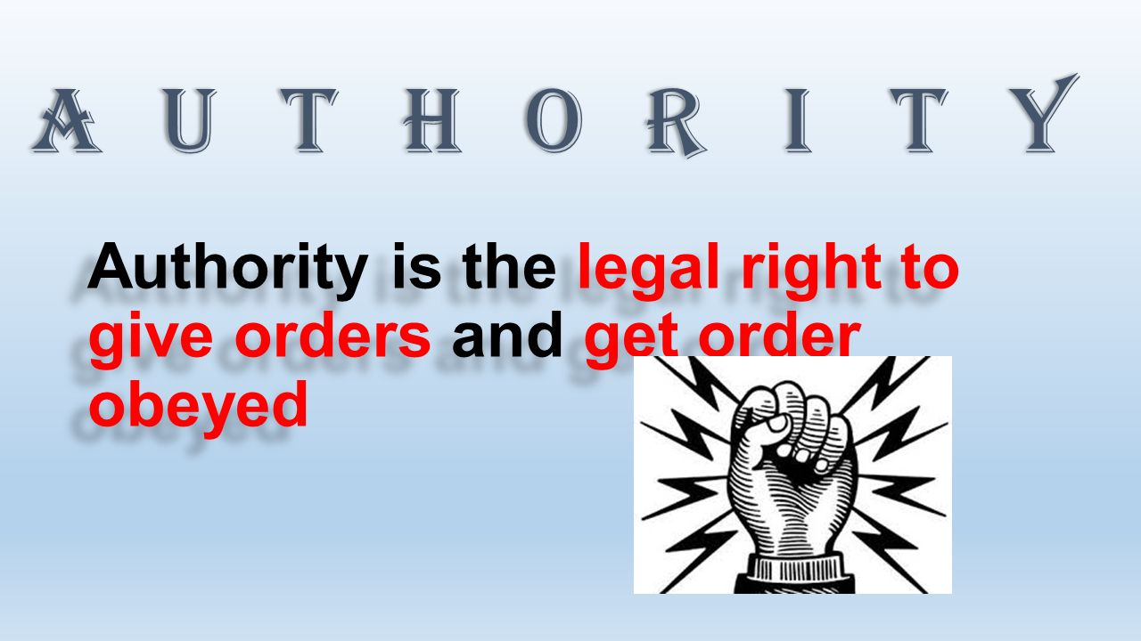  Legal/Formal authority  Traditional authority  Acceptance authority  Competence authority  Charismatic authority Sources of Authorities