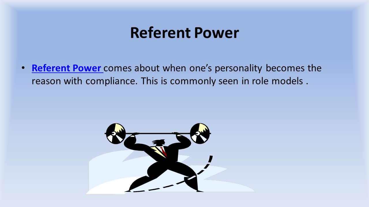 Referent Power Referent Power comes about when one's personality becomes the reason with compliance.