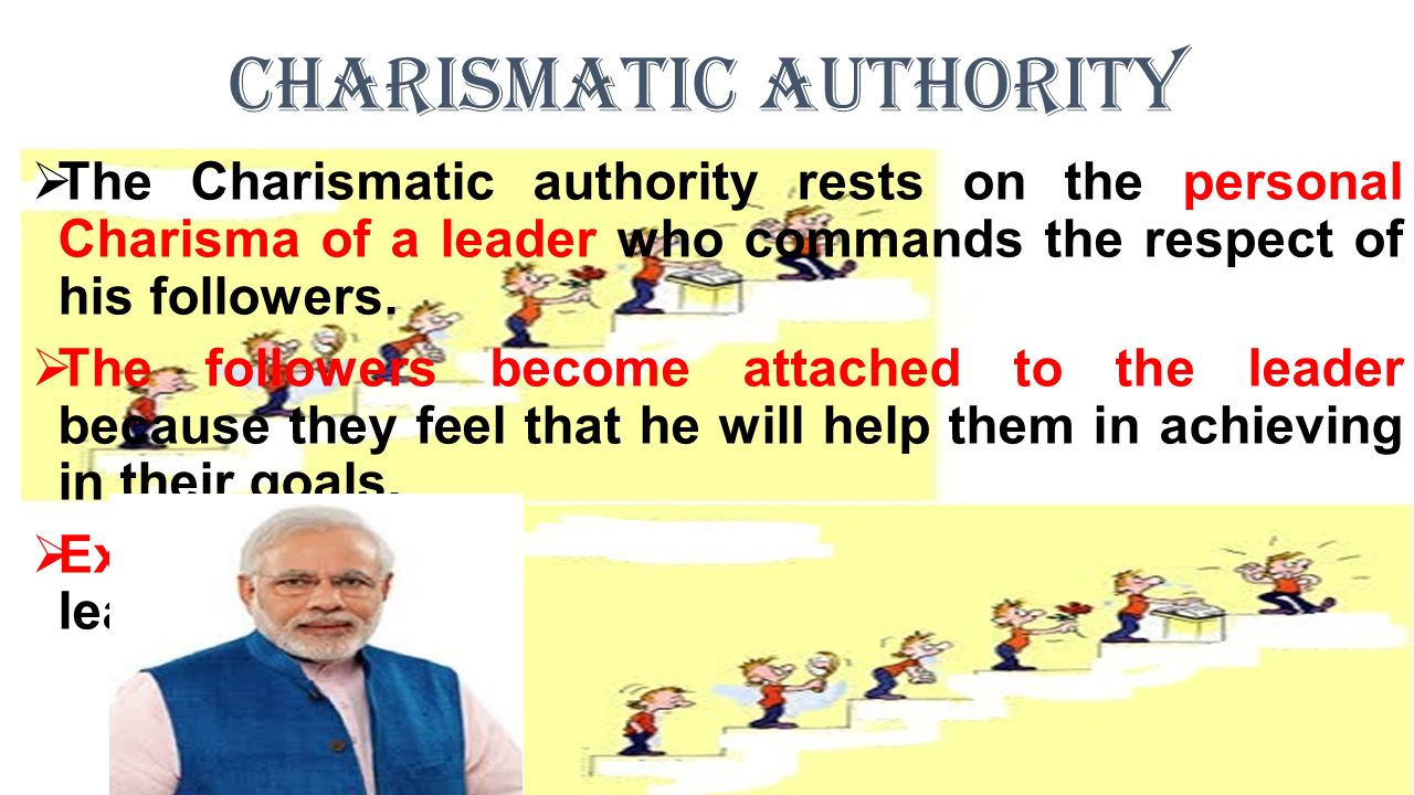 Charismatic Authority  The Charismatic authority rests on the personal Charisma of a leader who commands the respect of his followers.