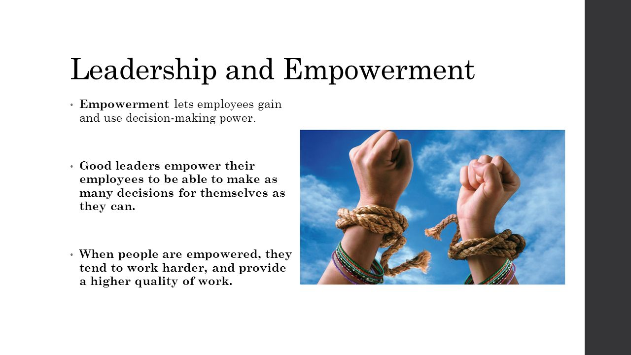 Leadership and Empowerment Empowerment lets employees gain and use decision-making power.