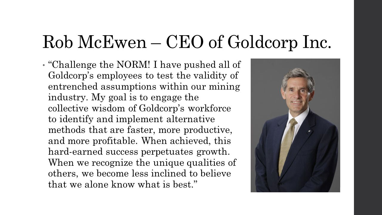 Rob McEwen – CEO of Goldcorp Inc. Challenge the NORM.