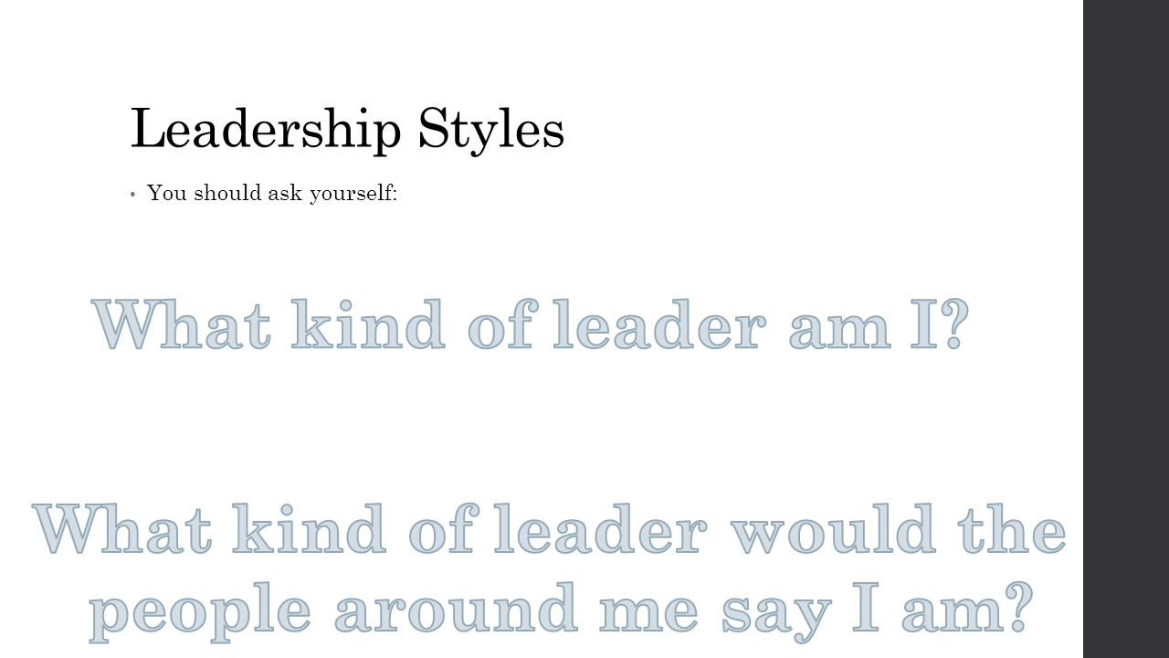Leadership Styles You should ask yourself:
