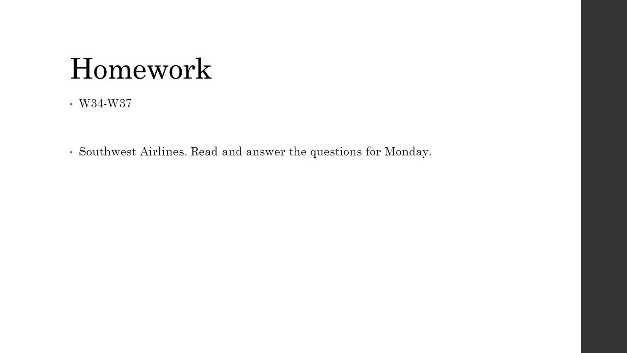 Homework W34-W37 Southwest Airlines. Read and answer the questions for Monday.