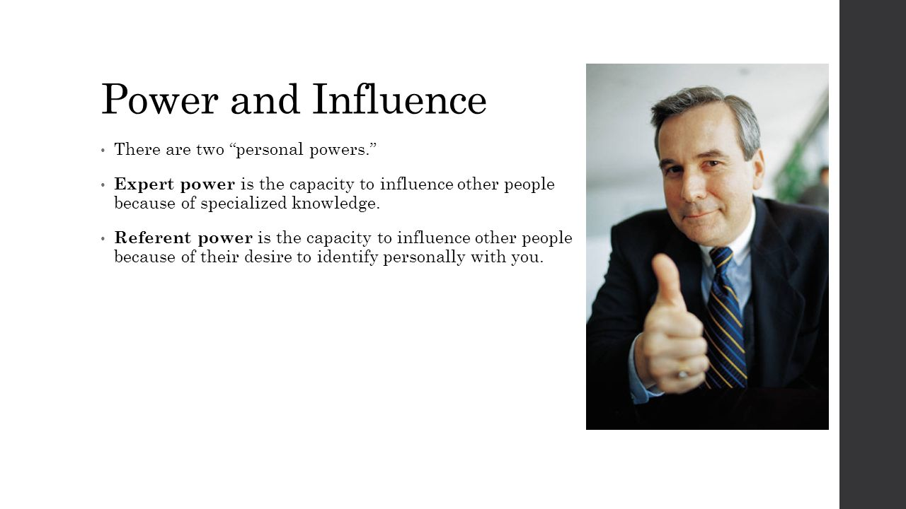"""Power and Influence There are two """"personal powers."""" Expert power is the capacity to influence other people because of specialized knowledge. Referent"""