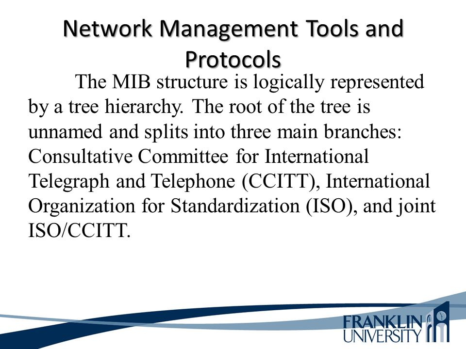 Network Management Tools and Protocols The MIB structure is logically represented by a tree hierarchy.