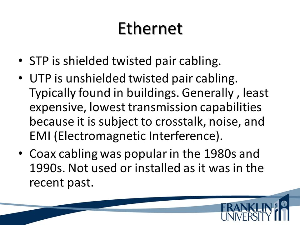 Ethernet STP is shielded twisted pair cabling. UTP is unshielded twisted pair cabling.