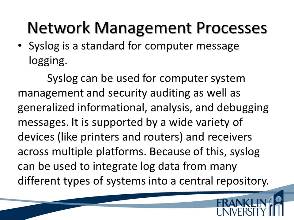 Network Management Processes Syslog is a standard for computer message logging.