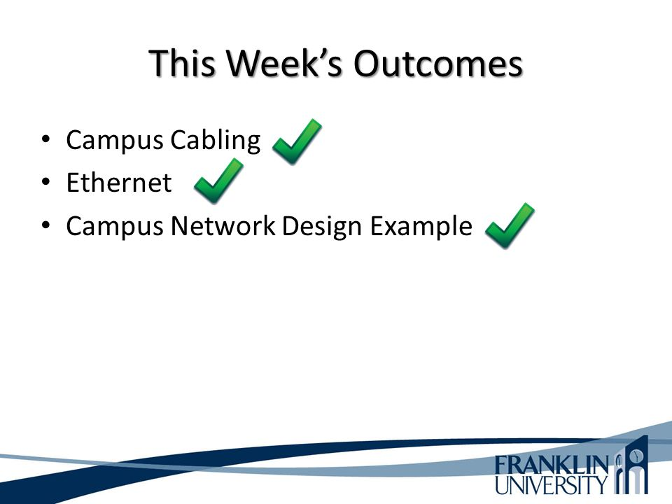 This Week's Outcomes Campus Cabling Ethernet Campus Network Design Example