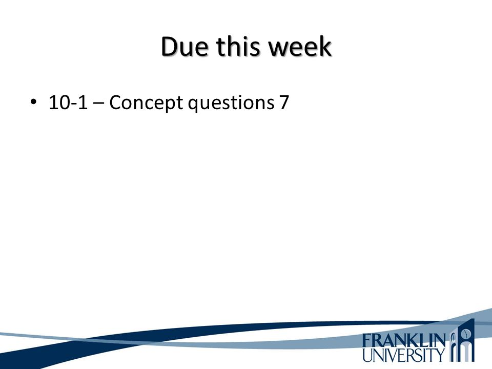 Due this week 10-1 – Concept questions 7
