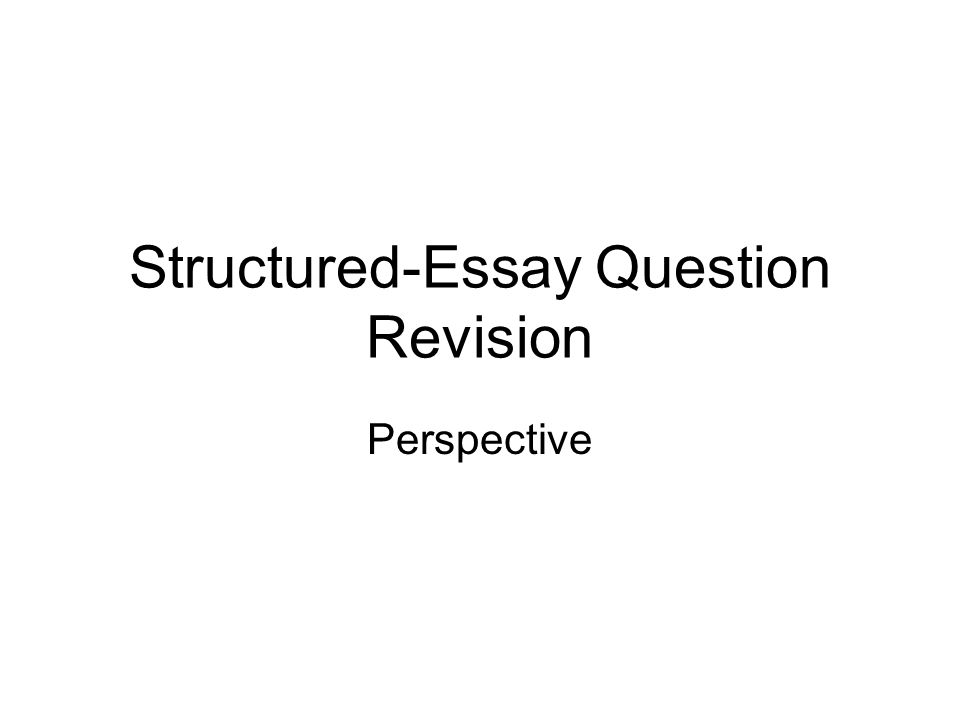 structured essay question revision perspective structure for seq  1 structured essay question revision perspective