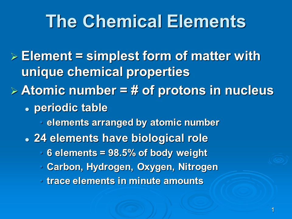 1 The Chemical Elements  Element = simplest form of matter with ...