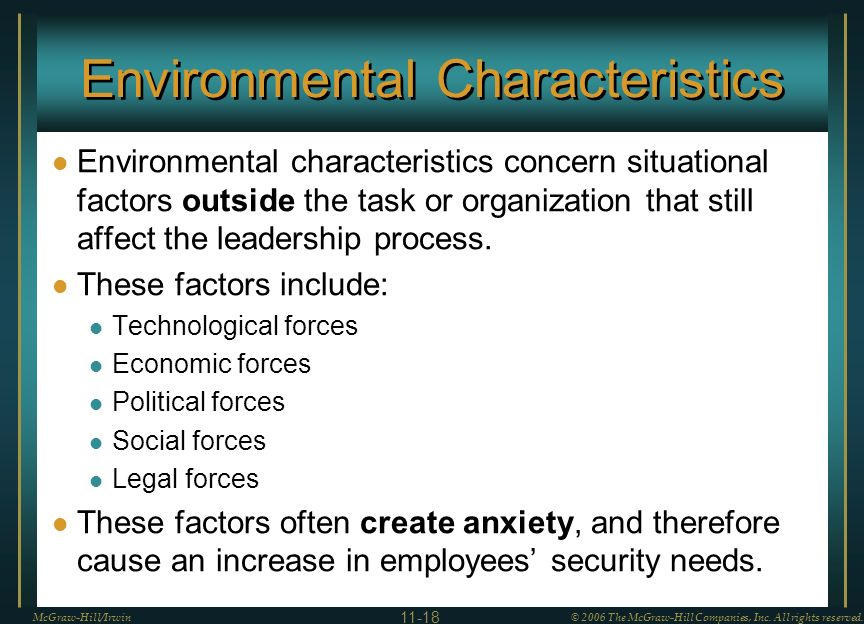 Environmental Characteristics Environmental characteristics concern situational factors outside the task or organization that still affect the leadership process.