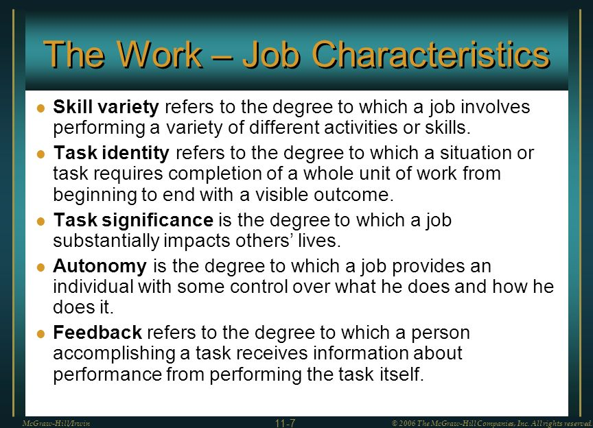 The Work – Job Characteristics Skill variety refers to the degree to which a job involves performing a variety of different activities or skills.