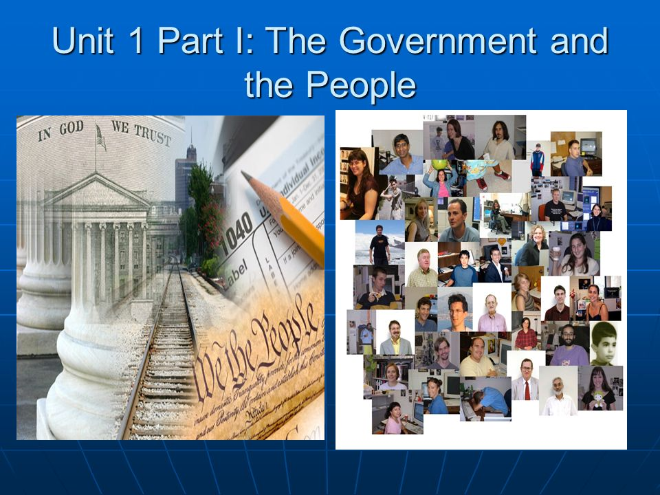 Unit 1 Part I: The Government and the People