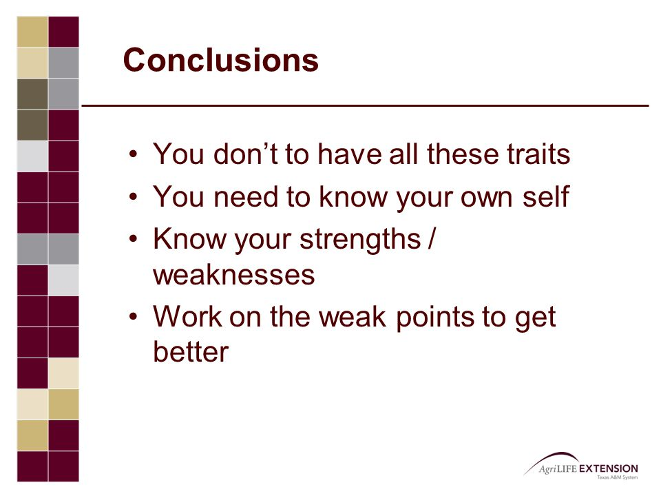 Conclusions You don't to have all these traits You need to know your own self Know your strengths / weaknesses Work on the weak points to get better