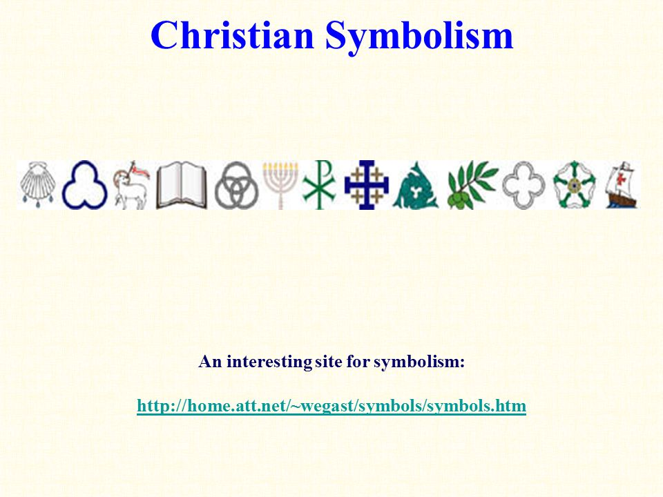 Christian Symbolism An interesting site for symbolism: http://home.att.net/~wegast/symbols/symbols.htm