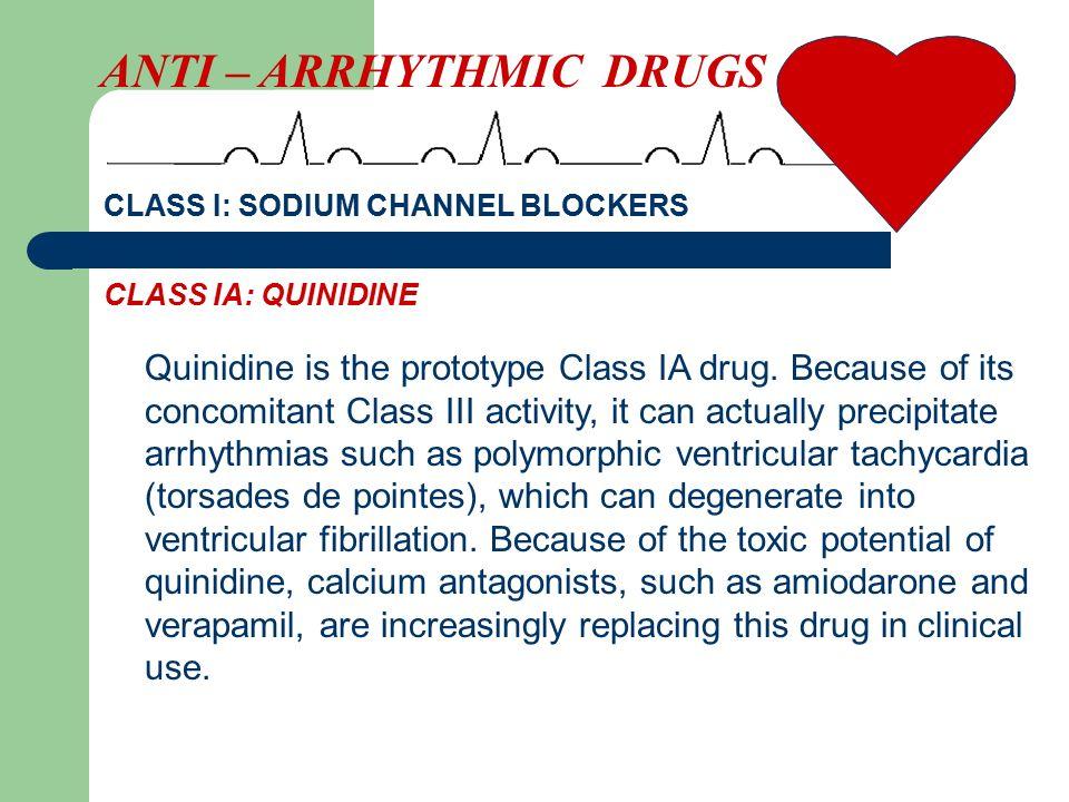 CLASS I: SODIUM CHANNEL BLOCKERS Quinidine is the prototype Class IA drug.