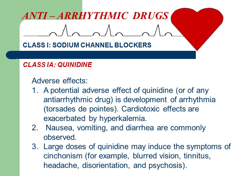 CLASS I: SODIUM CHANNEL BLOCKERS Adverse effects: 1.A potential adverse effect of quinidine (or of any antiarrhythmic drug) is development of arrhythm