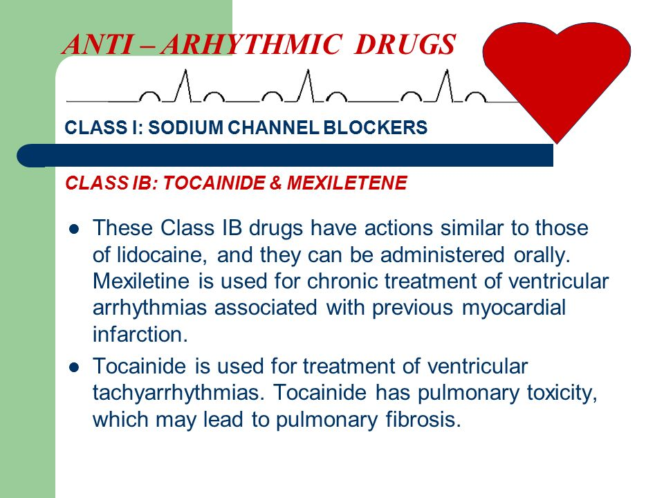 These Class IB drugs have actions similar to those of lidocaine, and they can be administered orally. Mexiletine is used for chronic treatment of vent
