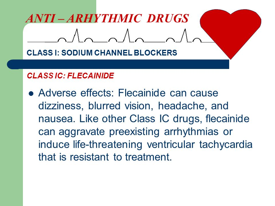 Adverse effects: Flecainide can cause dizziness, blurred vision, headache, and nausea.