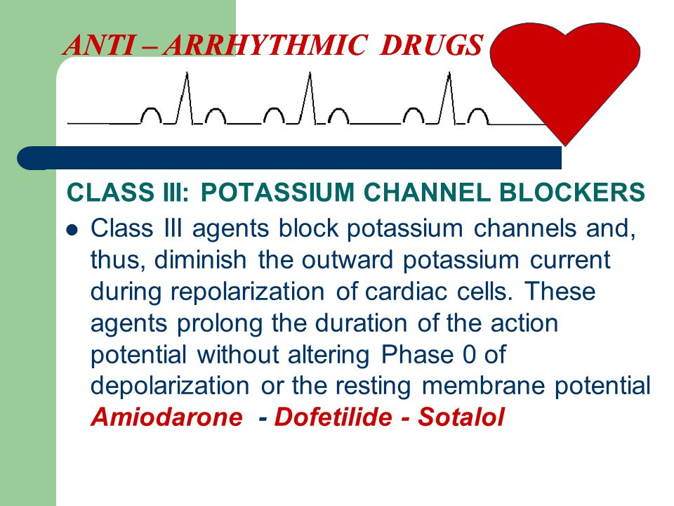 Class III agents block potassium channels and, thus, diminish the outward potassium current during repolarization of cardiac cells.
