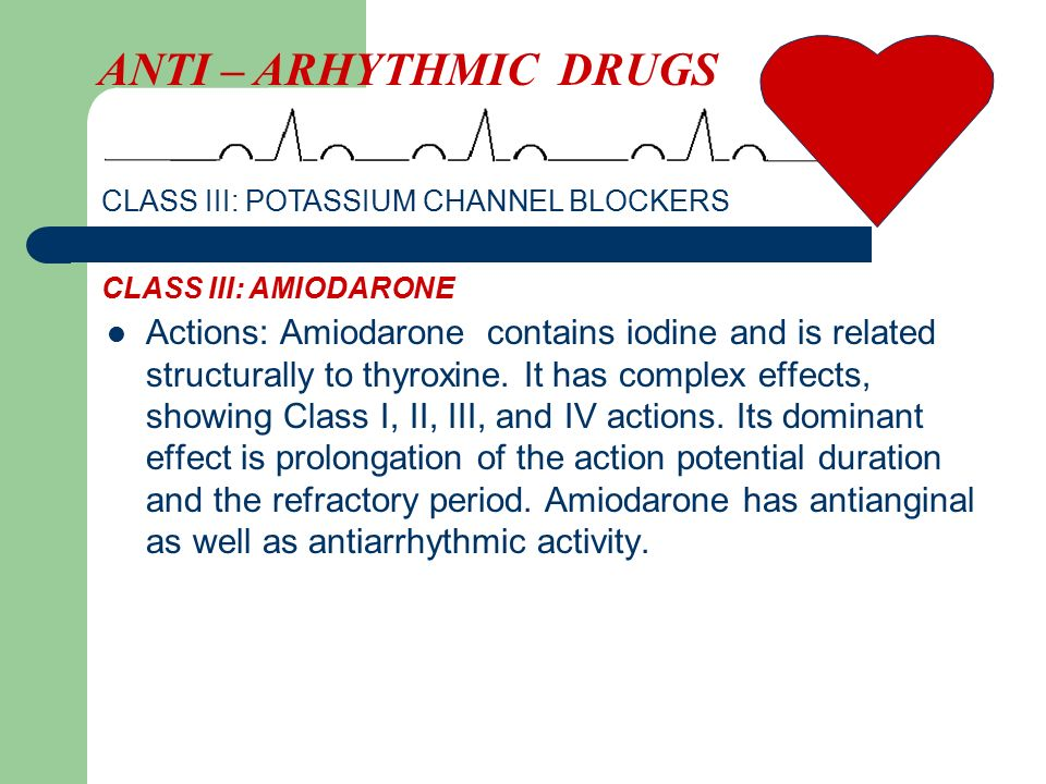 Actions: Amiodarone contains iodine and is related structurally to thyroxine. It has complex effects, showing Class I, II, III, and IV actions. Its do