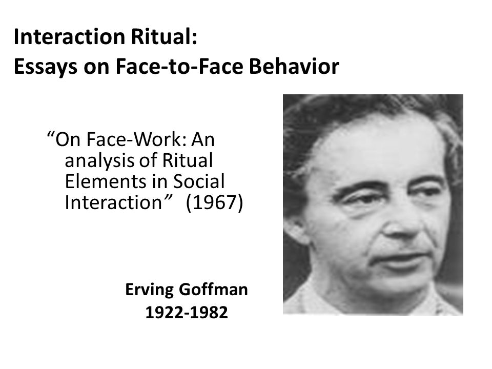 interaction ritual essays on face to face behavior review Interaction ritual average rating: out of 5 stars, based on reviews write a review ratings q&a be the first to review this item write a review read all reviews.