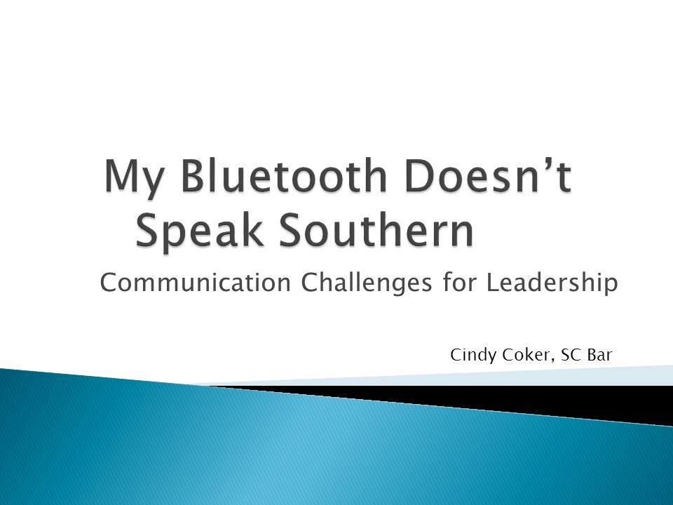Communication Challenges for Leadership Cindy Coker, SC Bar