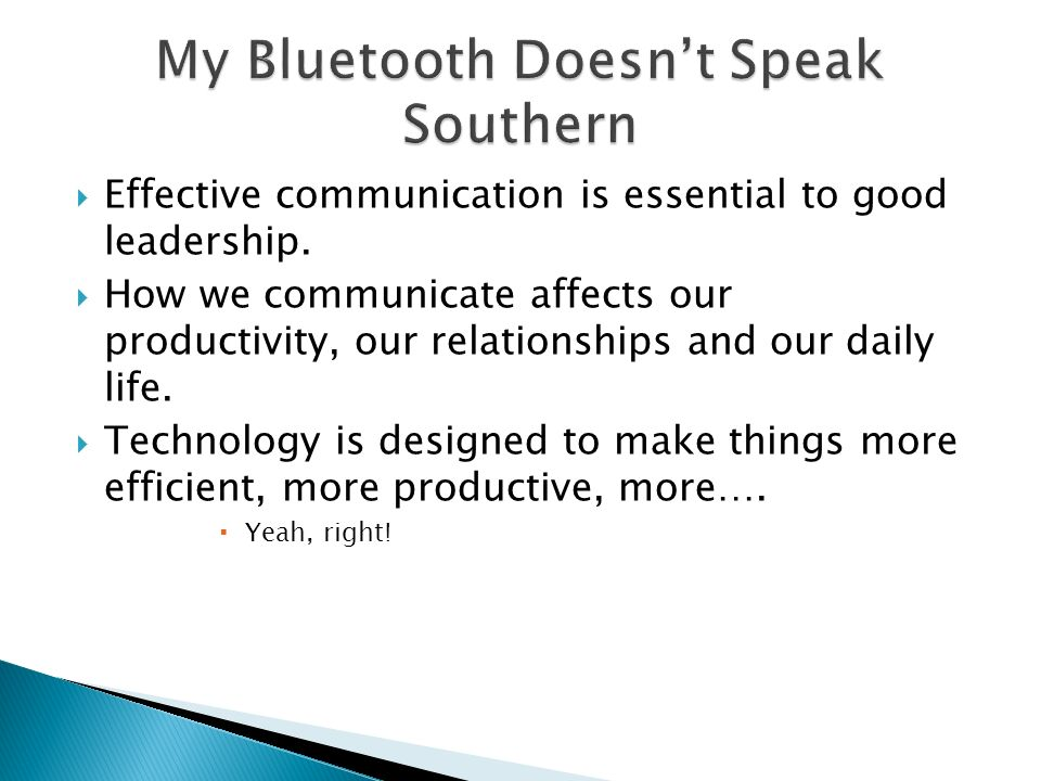  Effective communication is essential to good leadership.  How we communicate affects our productivity, our relationships and our daily life.  Tech