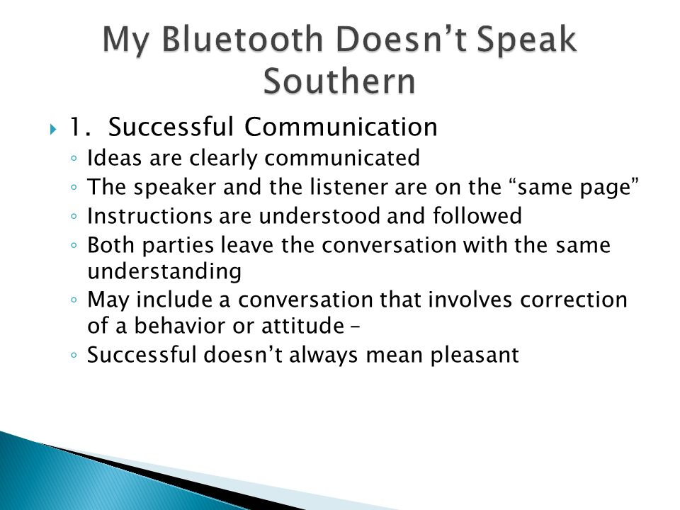 """ 1. Successful Communication ◦ Ideas are clearly communicated ◦ The speaker and the listener are on the """"same page"""" ◦ Instructions are understood and"""