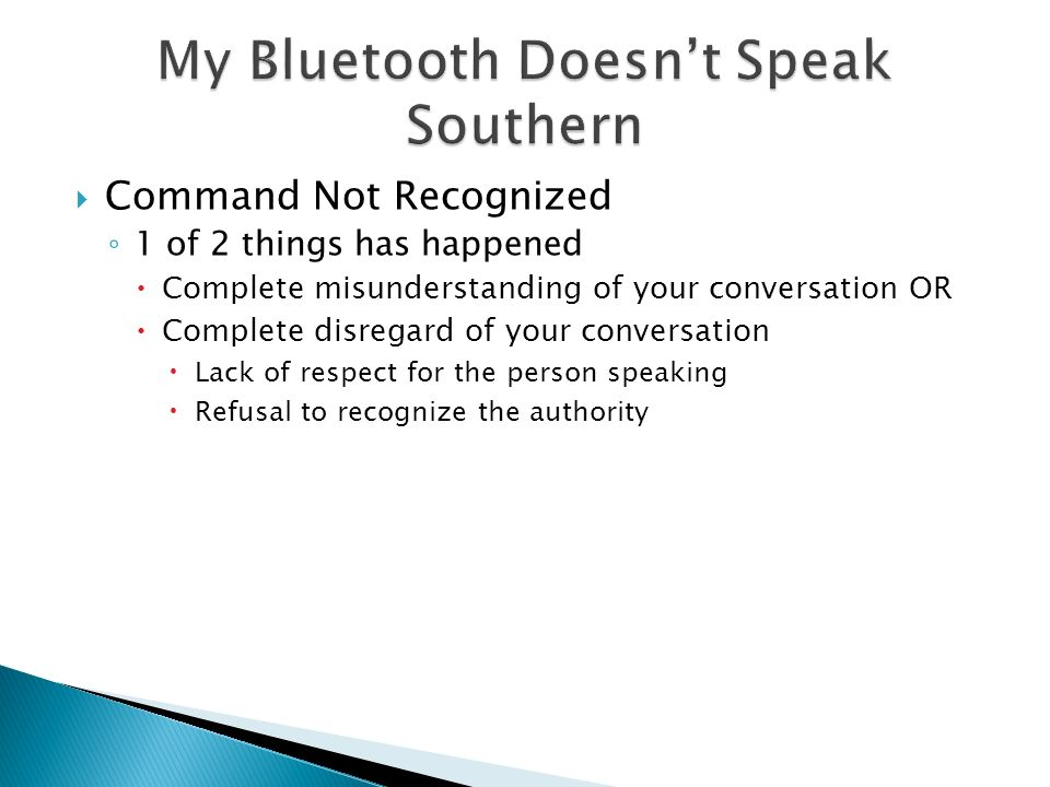  Command Not Recognized ◦ 1 of 2 things has happened  Complete misunderstanding of your conversation OR  Complete disregard of your conversation 