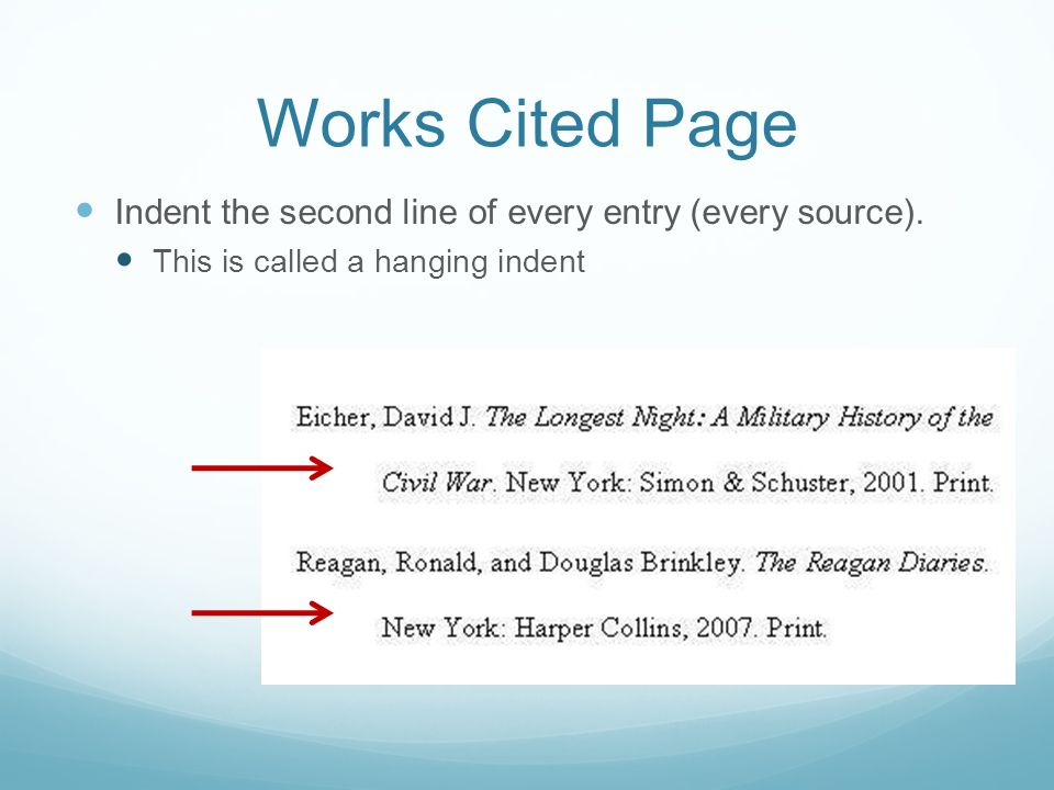 Works Cited Page Indent the second line of every entry (every source).