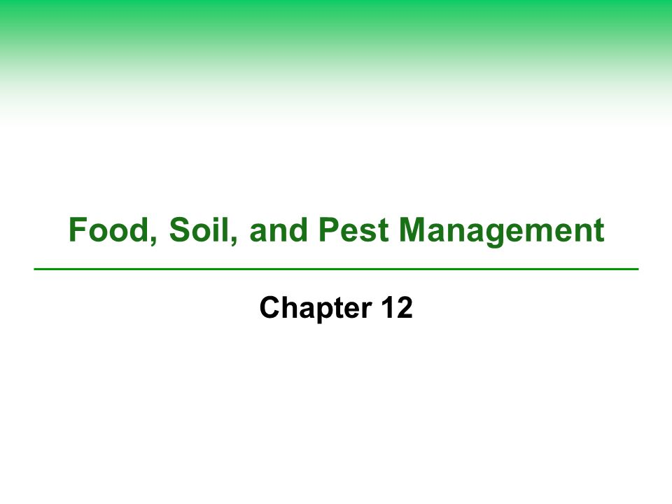 Food, Soil, and Pest Management Chapter 12
