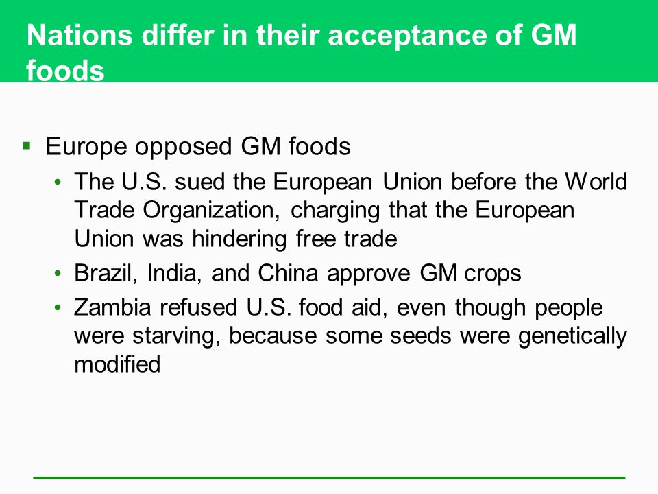 Nations differ in their acceptance of GM foods  Europe opposed GM foods The U.S.