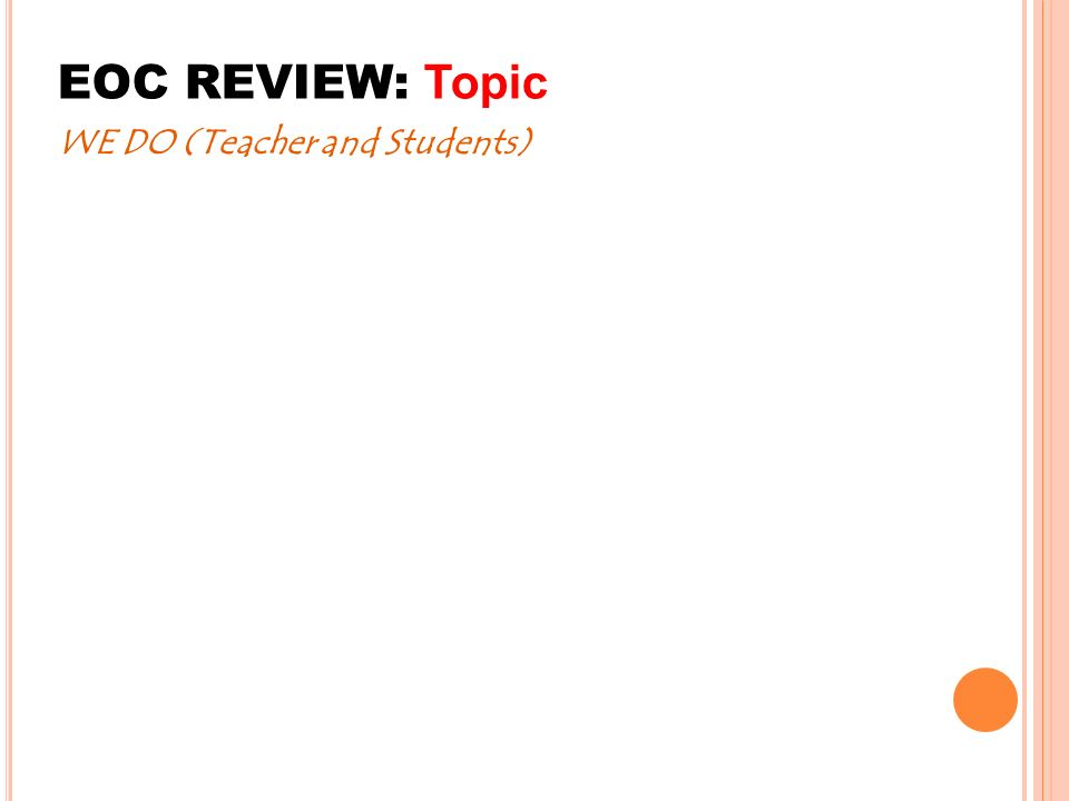 EOC REVIEW: Topic WE DO (Teacher and Students)
