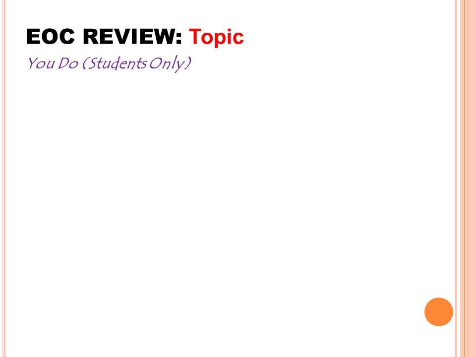 EOC REVIEW: Topic You Do (Students Only) MATH III –