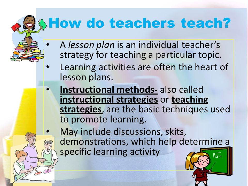 How do teachers teach? A lesson plan is an individual teacher's strategy for teaching a particular topic. Learning activities are often the heart of l