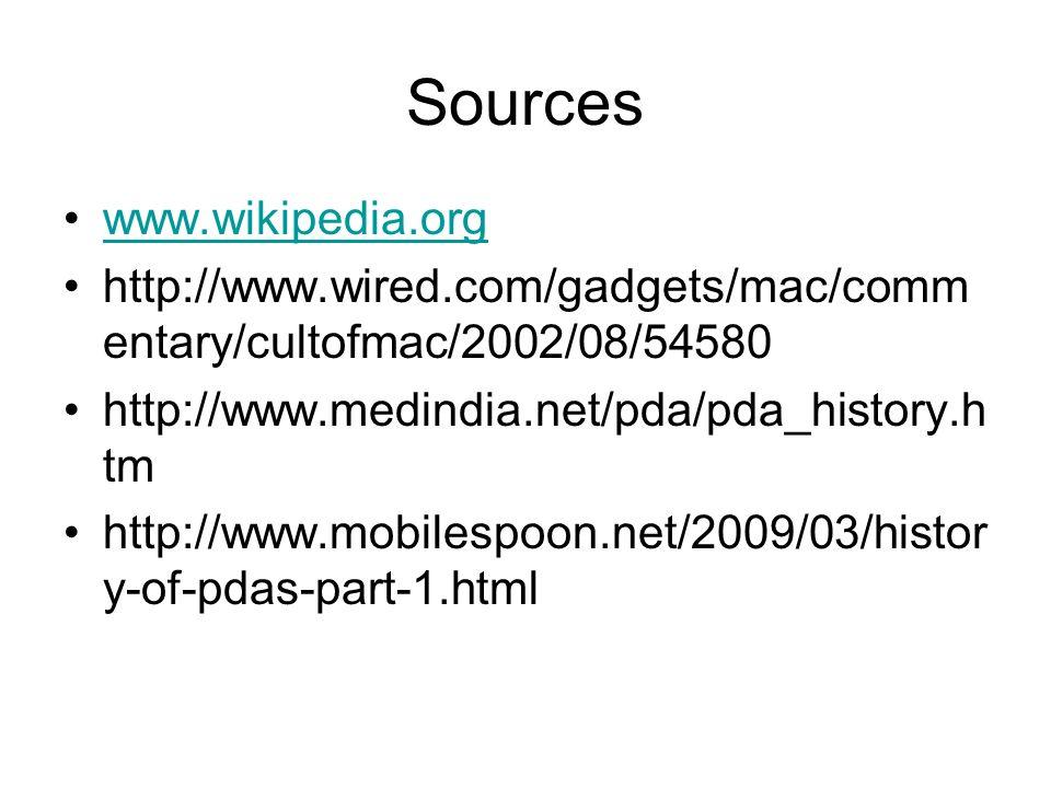 6 Sources www.wikipedia.org http://www.wired.com/gadgets/mac/comm entary/cultofmac/2002/08/54580 http://www.medindia.net/pda/pda_history.h tm ...