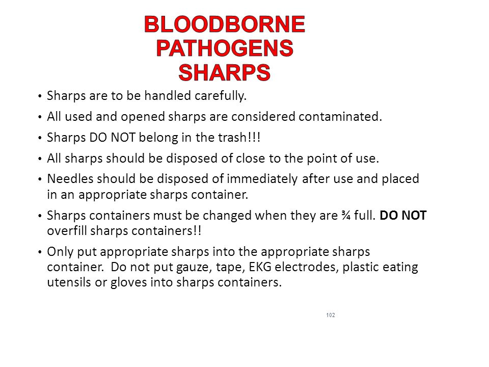 Sharps are to be handled carefully. All used and opened sharps are considered contaminated.