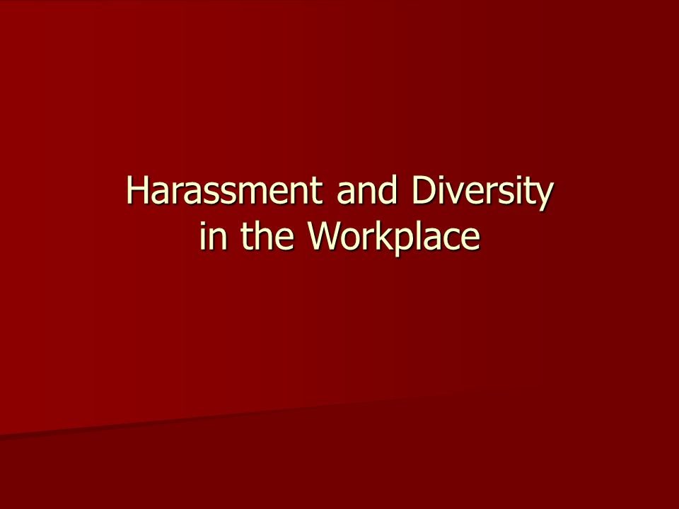 Harassment and Diversity in the Workplace