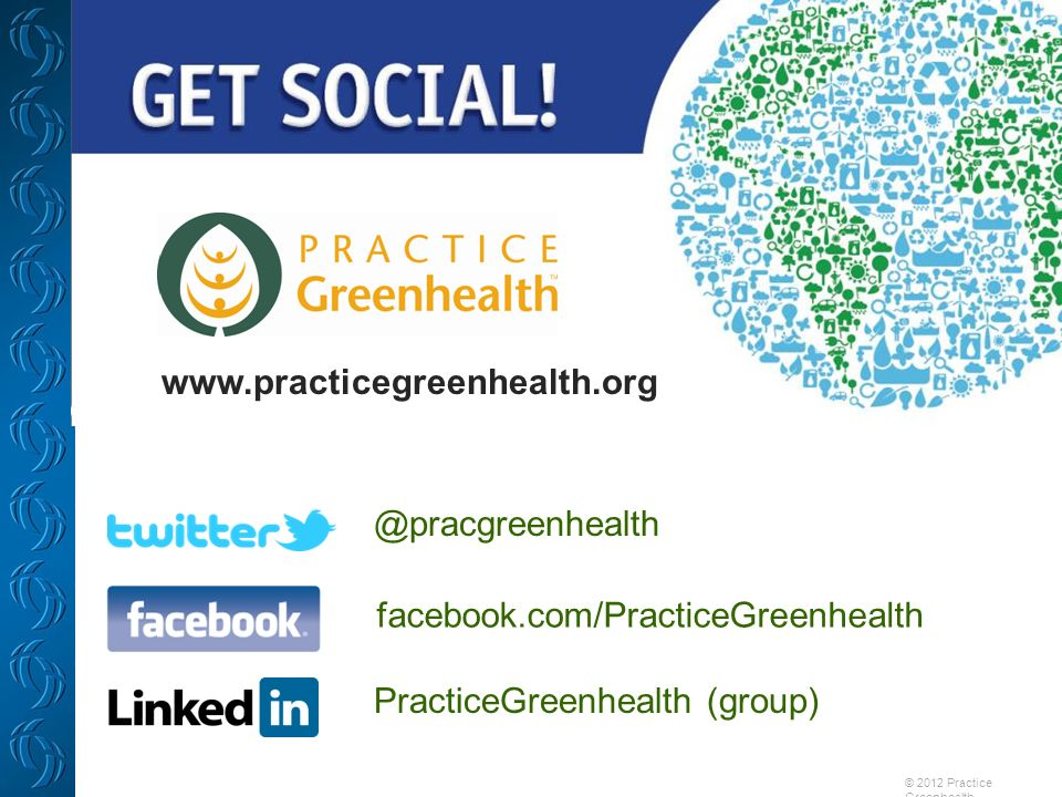 facebook.com/PracticeGreenhealth PracticeGreenhealth (group) © 2012 Practice Greenhealth